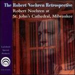 The Robert Noehren Retrospective: Robert Noehren at St. John's Cathedral, Milwaukee