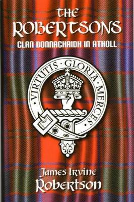 The Robertsons, Clan Donnachaidh in Atholl - Robertson, James Irvine