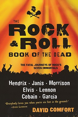 The Rock & Roll Book of the Dead: The Fatal Journeys of Rock's Seven Immortals - Comfort, David