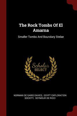 The Rock Tombs of El Amarna: Smaller Tombs and Boundary Stelae - Norman De Garis Davies (Creator)