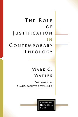 The Role of Justification in Contemporary Theology - Mattes, Mark C
