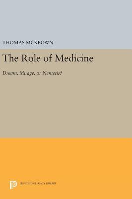 The Role of Medicine: Dream, Mirage, or Nemesis? - McKeown, Thomas