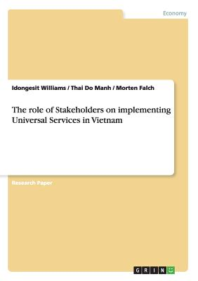 The Role of Stakeholders on Implementing Universal Services in Vietnam - Do Manh, Thai, and Falch, Morten, and Williams, Idongesit