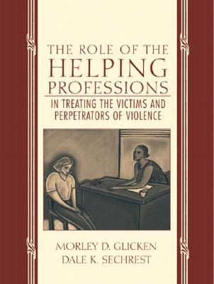 The Role of the Helping Professions in Treating the Victims and Perpetrators of Violence - Glicken, Morley D, Dr., and Sechrest, Dale