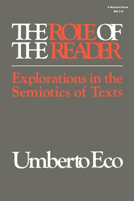 The Role of the Reader: Explorations in the Semiotics of Texts - Eco, Umberto