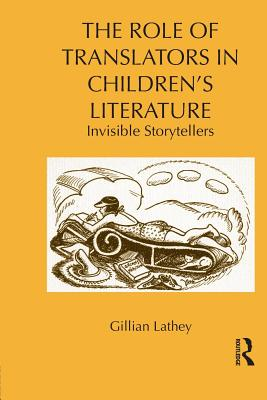 The Role of Translators in Children's Literature: Invisible Storytellers - Lathey, Gillian