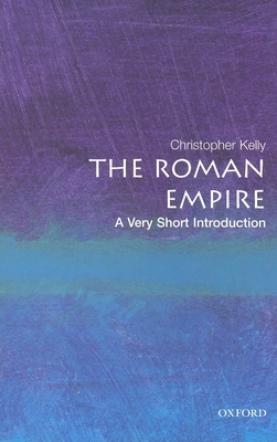 The Roman Empire: A Very Short Introduction - Kelly, Christopher, Professor