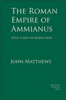 The Roman Empire of Ammianus - Matthews, John