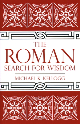 The Roman Search for Wisdom - Kellogg, Michael K