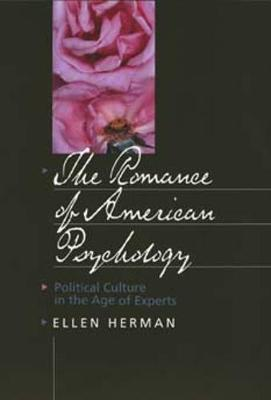The Romance of American Psychology: Political Culture in the Age of Experts - Herman, Ellen