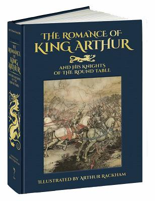 The Romance of King Arthur and His Knights of the Round Table - Malory, Thomas, Sir