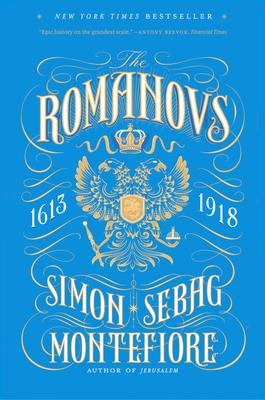 The Romanovs: 1613-1918 - Montefiore, Simon Sebag