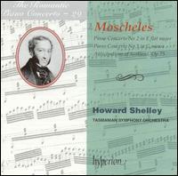 The Romantic Piano Concerto, Vol. 29: Moscheles: Piano Concertos Nos. 2 & 3; Anticipations of Scotland - Tasmanian Symphony Orchestra; Howard Shelley (conductor)