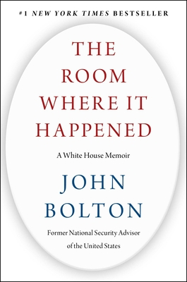 The Room Where It Happened: A White House Memoir - Bolton, John