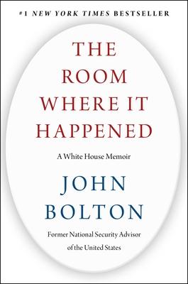 The Room Where It Happened: A White House Memoir - Bolton, John