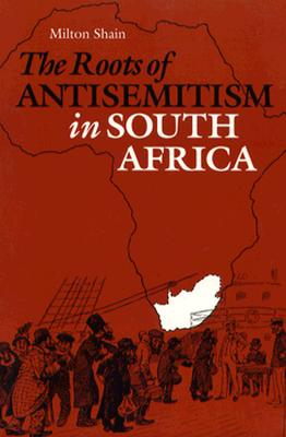 The Roots of Antisemitism in South Africa - Shain, Milton