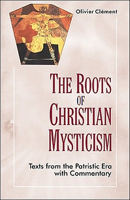 The Roots of Christian Mysticism: Text and Commentary - Clement, Olivier, and Berkeley, Theodore (Translated by), and Barreau, Jean-Claude (Preface by)
