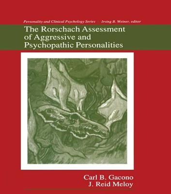The Rorschach Assessment of Aggressive and Psychopathic Personalities - Gacono, Carl B., and Meloy, J. Reid