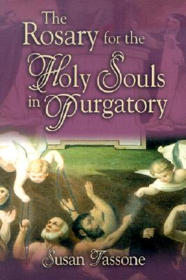 The Rosary for the Holy Souls in Purgatory - Tassone, Susan, and Francis Cardinal George (Foreword by)