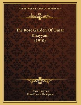 The Rose Garden of Omar Khayyam (1910) - Khayyam, Omar, and Thompson, Eben Francis (Translated by)
