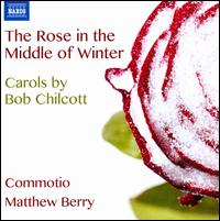 The Rose in the Middle of Winter: Carols by Bob Chilcott - Alice James (flute); Josie Simmons (sax); Laurie Ashworth (soprano); Paul Thomas (bass); Richard Pearce (organ);...