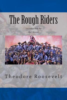 The Rough Riders - Roosevelt, Theodore, IV, and Moroz, Hal (Introduction by)