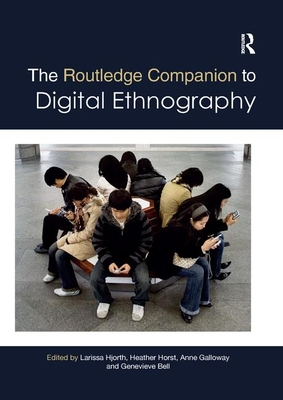 The Routledge Companion to Digital Ethnography - Hjorth, Larissa (Editor), and Horst, Heather (Editor), and Galloway, Anne (Editor)