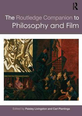 The Routledge Companion to Philosophy and Film - Livingston, Paisley (Editor), and Plantinga, Carl (Editor)