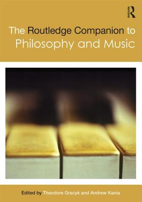 The Routledge Companion to Philosophy and Music - Gracyk, Theodore (Editor), and Kania, Andrew (Editor)