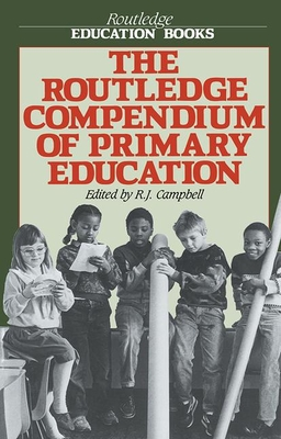 The Routledge Compendium of Primary Education - Campbell, R.J.