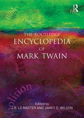 The Routledge Encyclopedia of Mark Twain - LeMaster, J. R. (Editor), and Wilson, James D. (Editor)