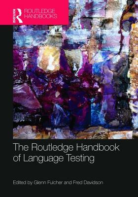 The Routledge Handbook of Language Testing - Fulcher, Glenn (Editor), and Davidson, Fred (Editor)