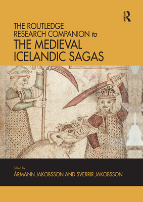 The Routledge Research Companion to the Medieval Icelandic Sagas - Jakobsson, Armann (Editor), and Jakobsson, Sverrir (Editor)