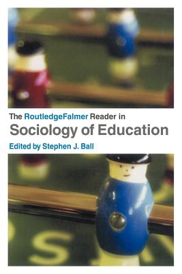 The RoutledgeFalmer Reader in Sociology of Education - Ball, Stephen J (Editor)