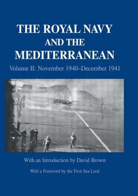 The Royal Navy and the Mediterranean: Vol.II: November 1940-December 1941 - Brown, David
