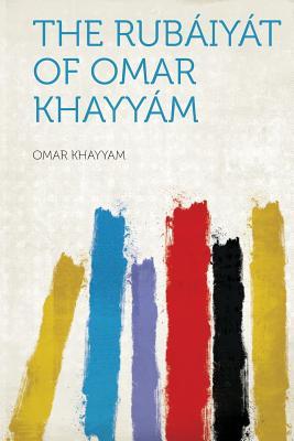 The Rubaiyat of Omar Khayyam - Khayyam, Omar (Creator)