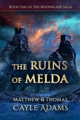 The Ruins of Melda: Book One of the Moonblade Saga - Adams, Thomas Cayle, and Adams, Matthew Cayle