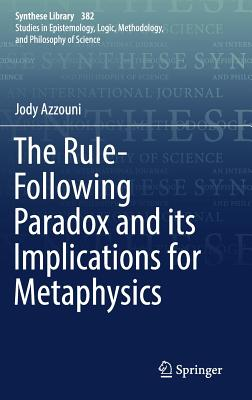 The Rule-Following Paradox and Its Implications for Metaphysics - Azzouni, Jody