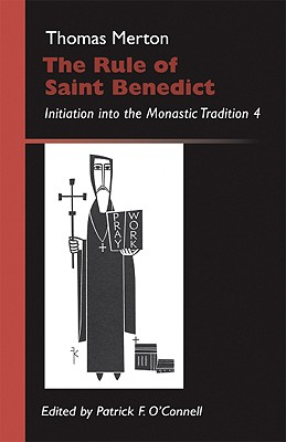 The Rule of Saint Benedict: Initiation Into the Monastic Tradition - Merton, Thomas, and O'Connell, Patrick F (Editor)
