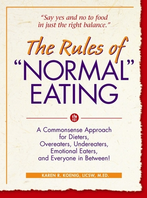 """The Rules of """"Normal"""" Eating: A Commonsense Approach for Dieters, Overeaters, Undereaters, Emotional Eaters, and Everyone in Between! (Large Print 16pt) - Koenig, Karen R"""
