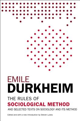 The Rules of Sociological Method: And Selected Texts on Sociology and Its Method - Durkheim, Emile, and Lukes, Steven, Professor