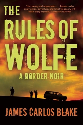 The Rules of Wolfe: A Border Noir - Blake, James Carlos
