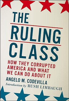 The Ruling Class: How They Corrupted America and What We Can Do about It - Codevilla, Angelo M, and Limbaugh, Rush (Introduction by)