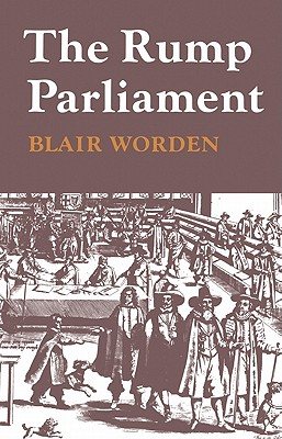 The Rump Parliament 1648 53 - Worden, Blair, Dr.