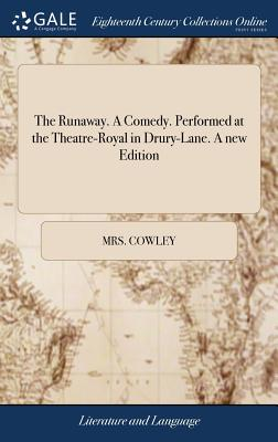 The Runaway. a Comedy. Performed at the Theatre-Royal in Drury-Lane. a New Edition - Cowley, Mrs