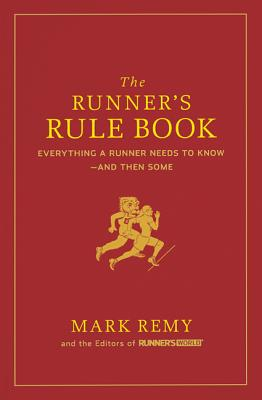 The Runner's Rule Book: Everything a Runner Needs to Know--And Then Some - Remy, Mark, and Runner's World (Editor)