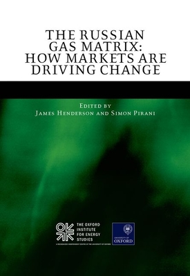 The Russian Gas Matrix: How Markets are Driving Change - Henderson, James (Editor), and Pirani, Simon (Editor)