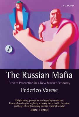 The Russian Mafia: Private Protection in a New Market Economy - Varese, Federico
