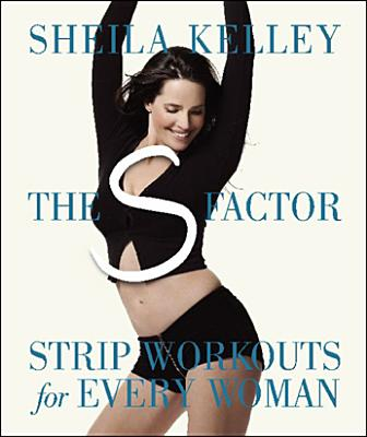 The S Factor: Strip Workouts for Every Woman - Kelley, Sheila