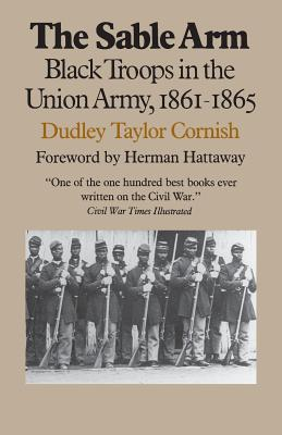 The Sable Arm: Black Troops in the Union Army, 1861-1865 - Cornish, Dudley Taylor